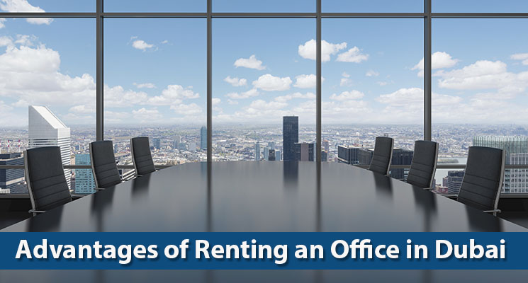 Advantages of Renting an Office in Dubai
