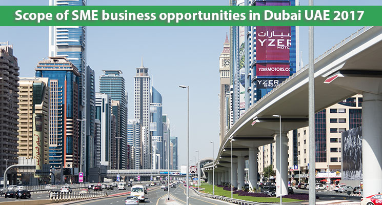 Scope of SME business opportunities in Dubai UAE 2017