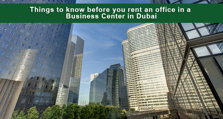 Things to know before you rent an office in a Business Center in Dubai