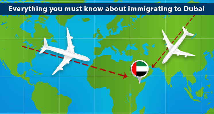Everything you must know about immigrating to Dubai