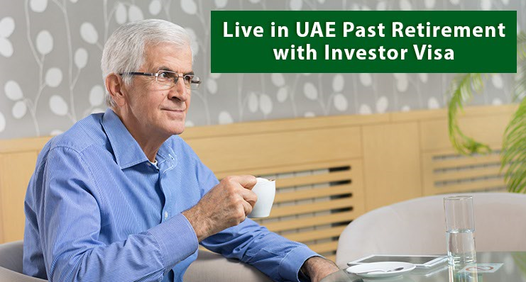 Live in UAE Past Retirement with UAE Investor Visa