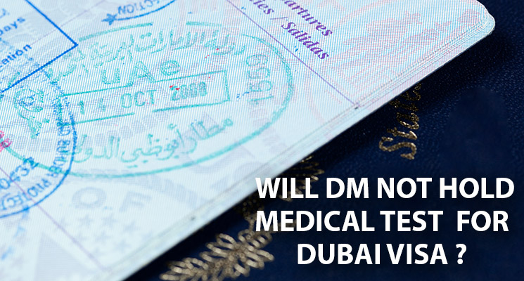 Will DM clinics no more hold medical tests for Dubai Visa?