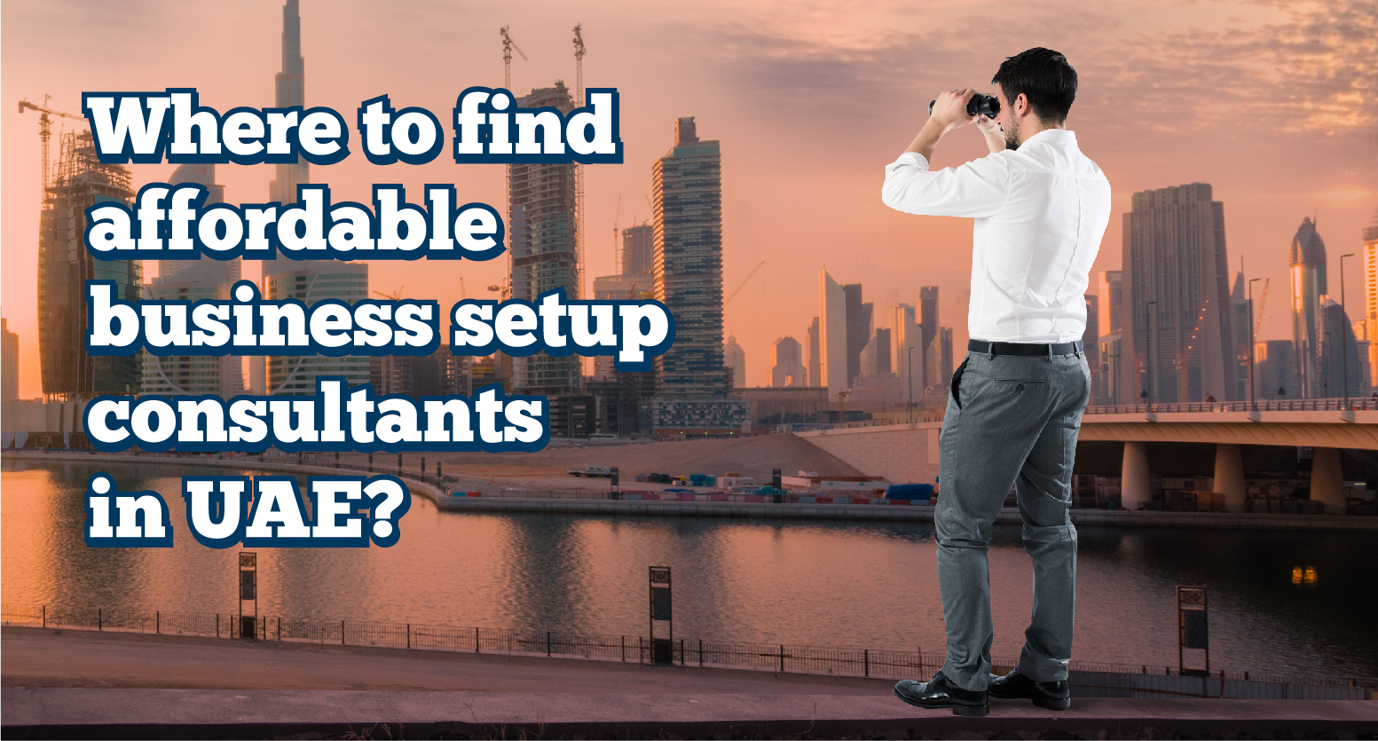 Where to find affordable business setup consultants in UAE?