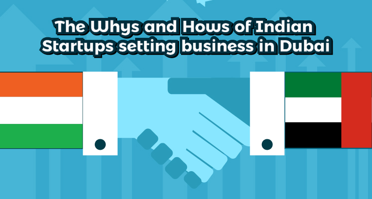 The Whys and Hows of Indian startups setting business in Dubai