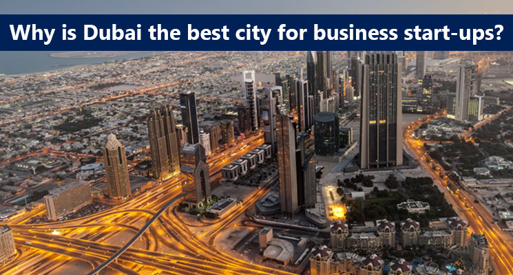 Why is Dubai the best city for business start ups?