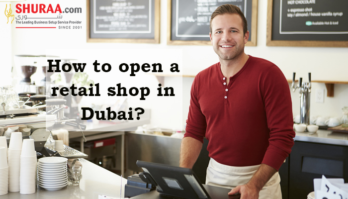 How to open a retail shop in Dubai?