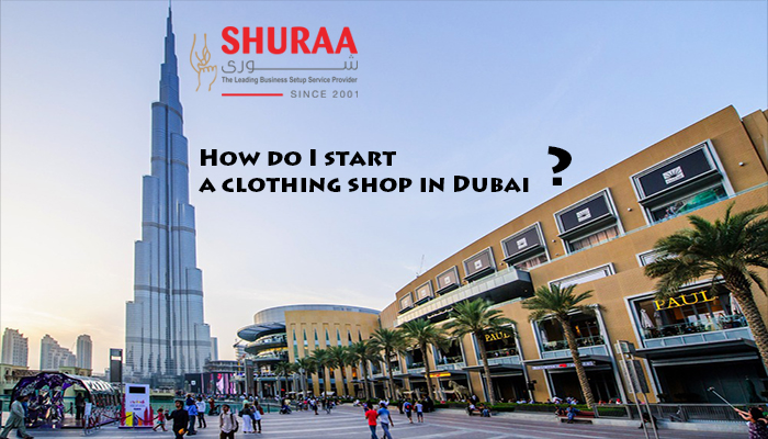 How do I start a clothing shop in Dubai?