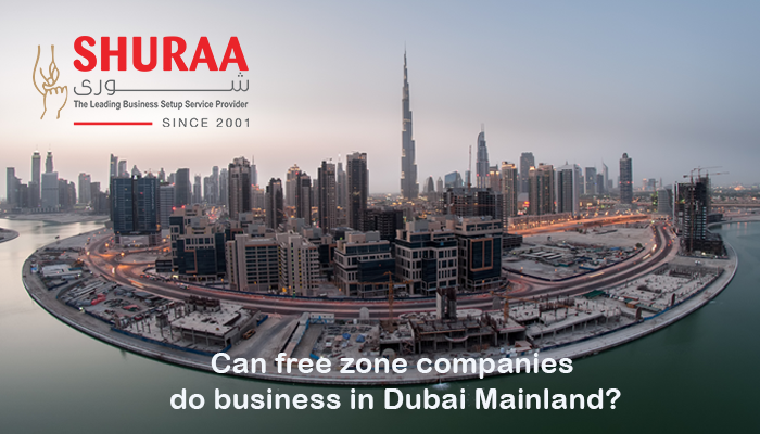 Can free zone companies do business in Dubai Mainland? Shuraa