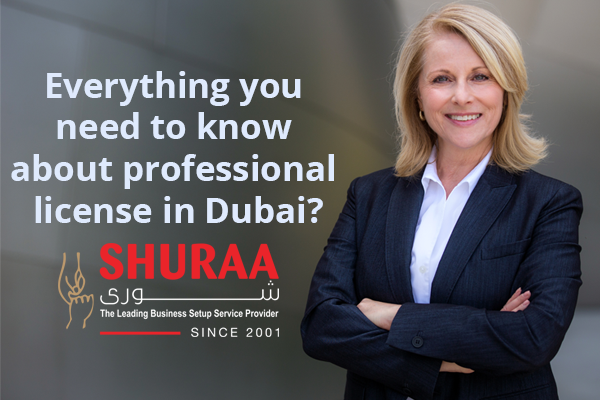 Everything you need to know about professional license in Dubai?
