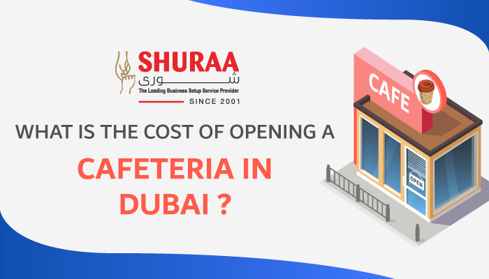What is the cost of opening a cafeteria in Dubai?