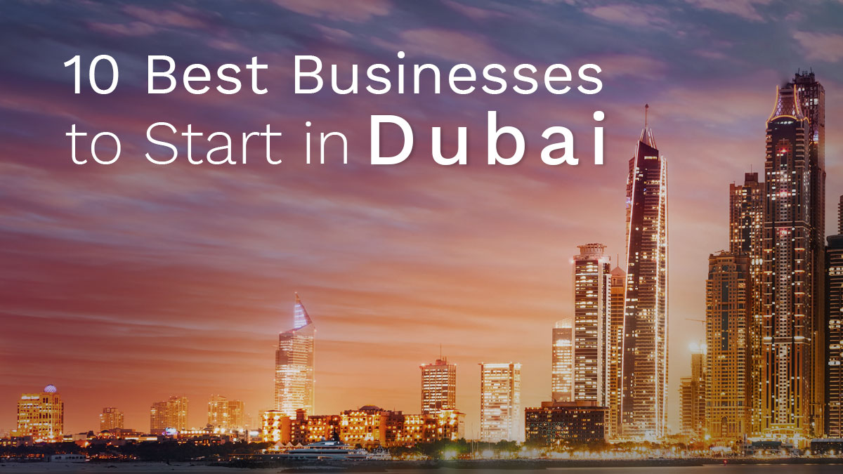 10 Best Businesses to Start in Dubai