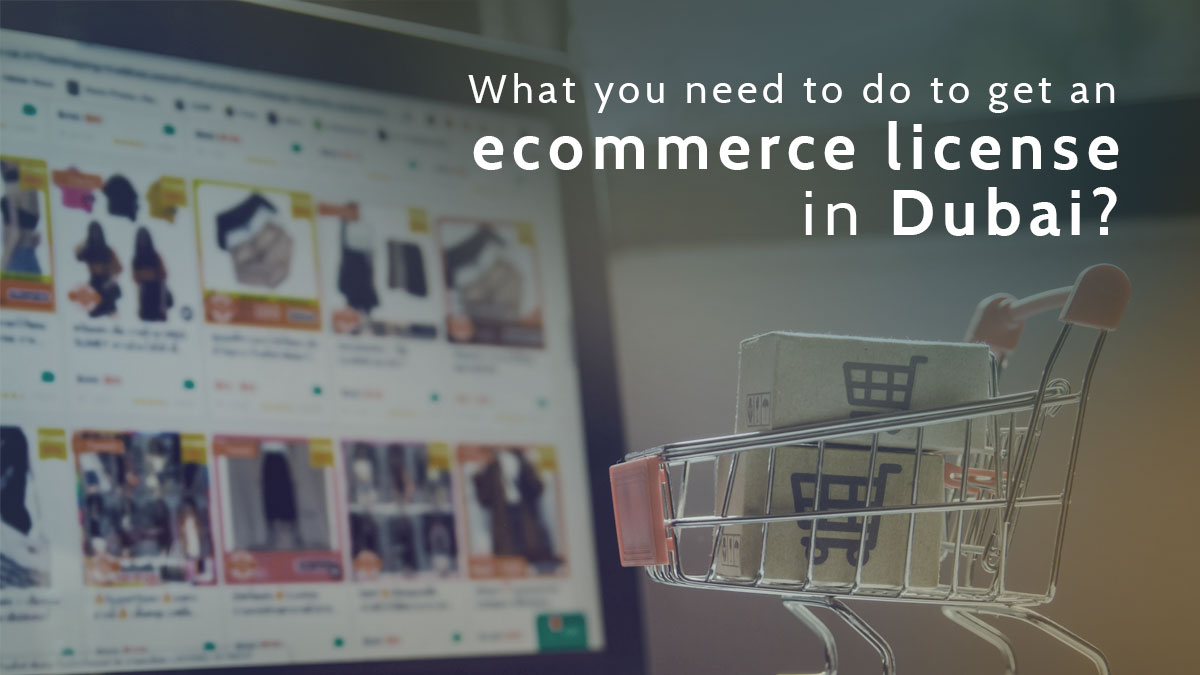 What you need to do to get an e commerce license in Dubai?