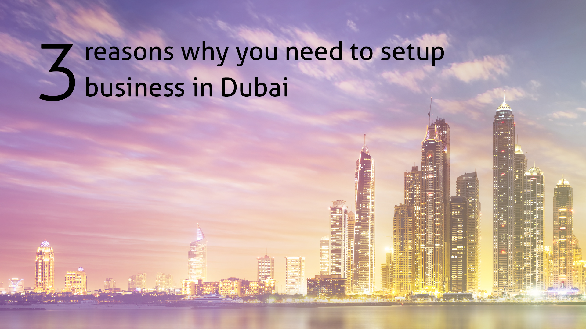 3 reasons why you need to setup a business in Dubai
