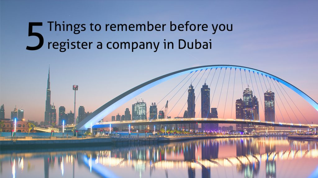 5 Things to remember before you register a company in Dubai