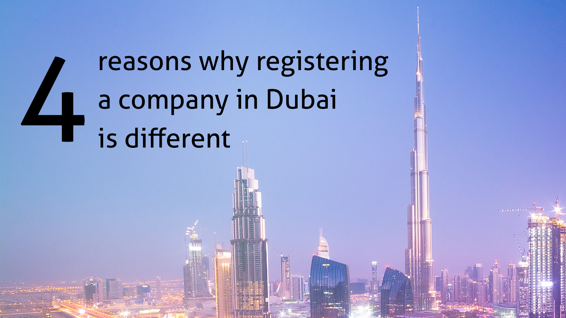 4 reasons why registering a company in Dubai is different