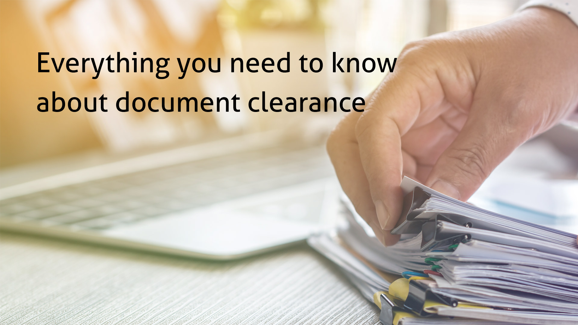 Everything you need to know about document clearance