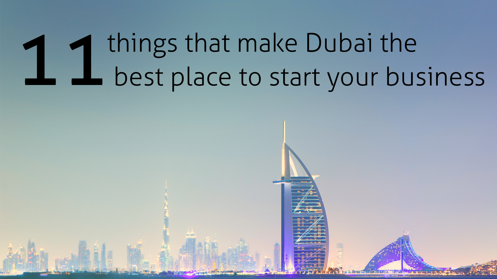 11 things that make Dubai the best place to start your business
