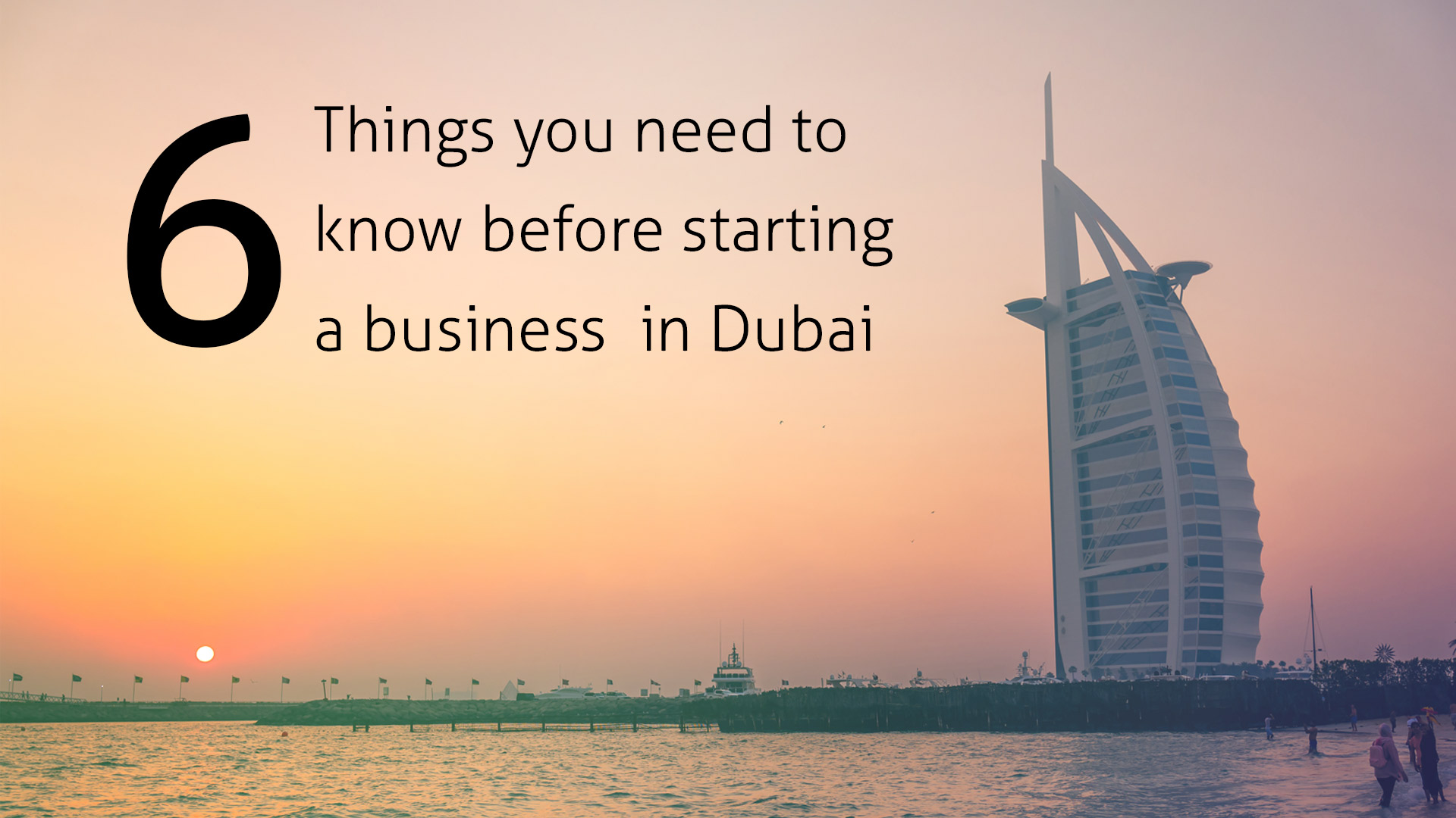 6 Things you need to know before starting a business in Dubai