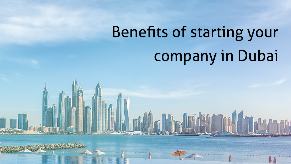 Benefits of starting your company in Dubai
