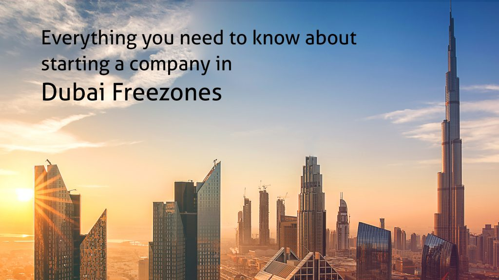 Everything you need to know about starting a company in Dubai Freezones