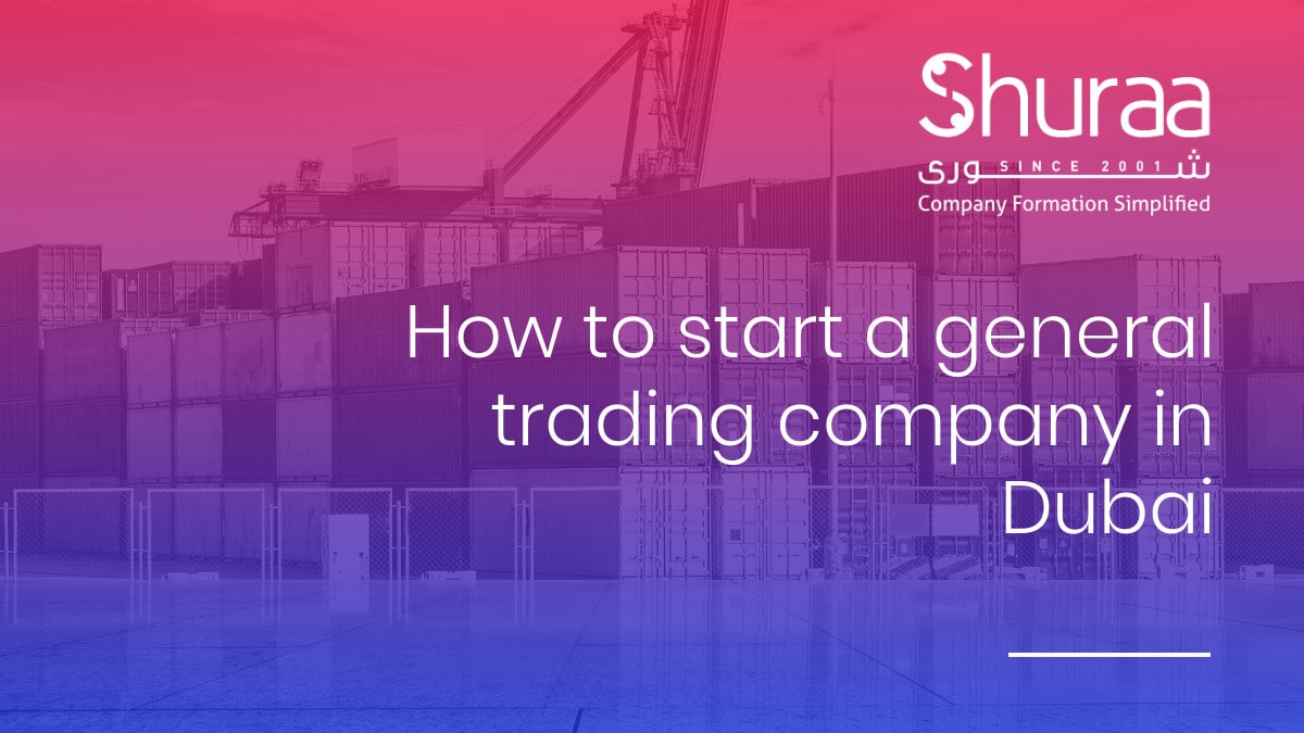 HOW TO START A GENERAL TRADING COMPANY IN DUBAI