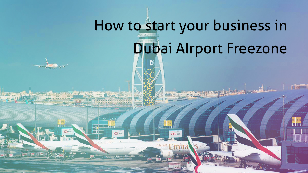 How to start your business in Dubai AIrport Freezone