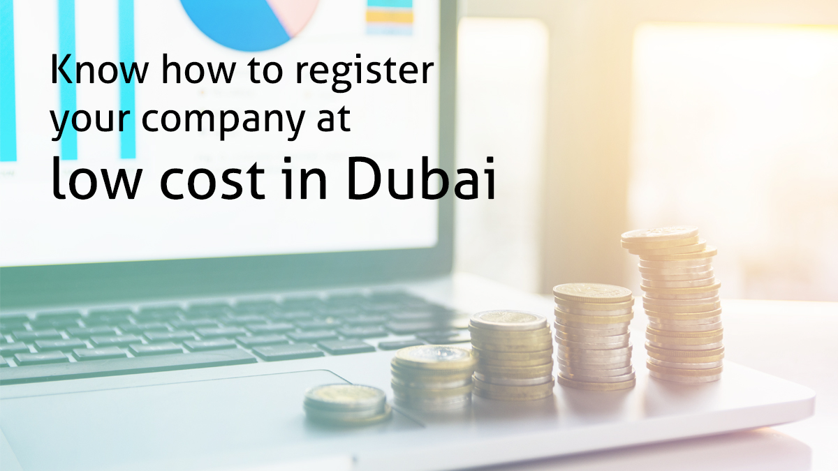 Know how to register your company at low cost in Dubai