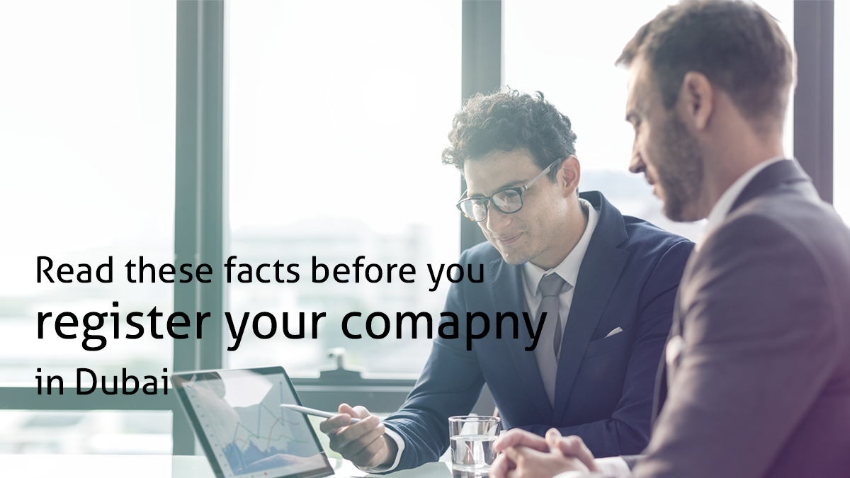 Read these facts before you register your comapny in Dubai