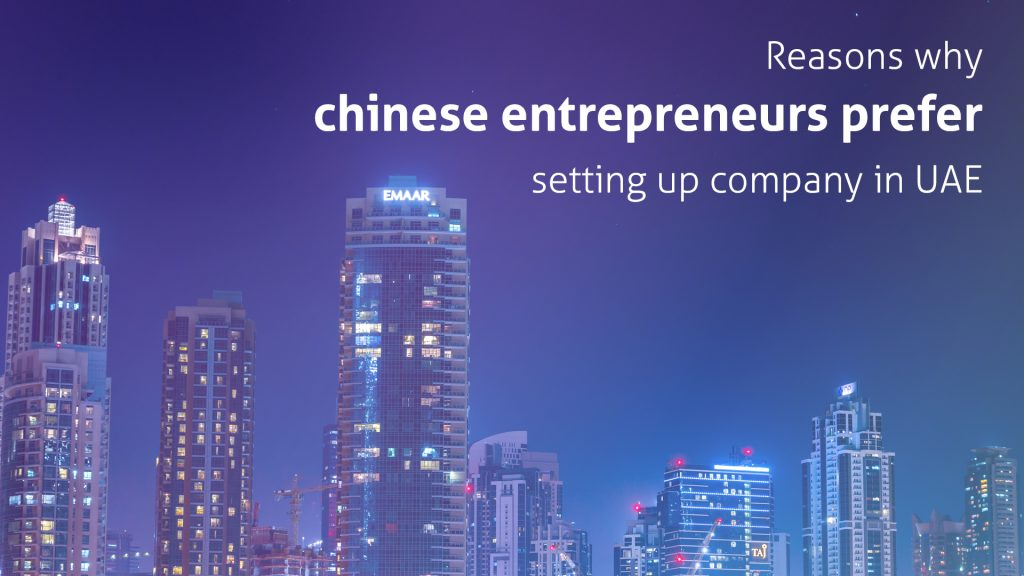 Reasons why chinese entrepreneurs prefer setting up company in UAE