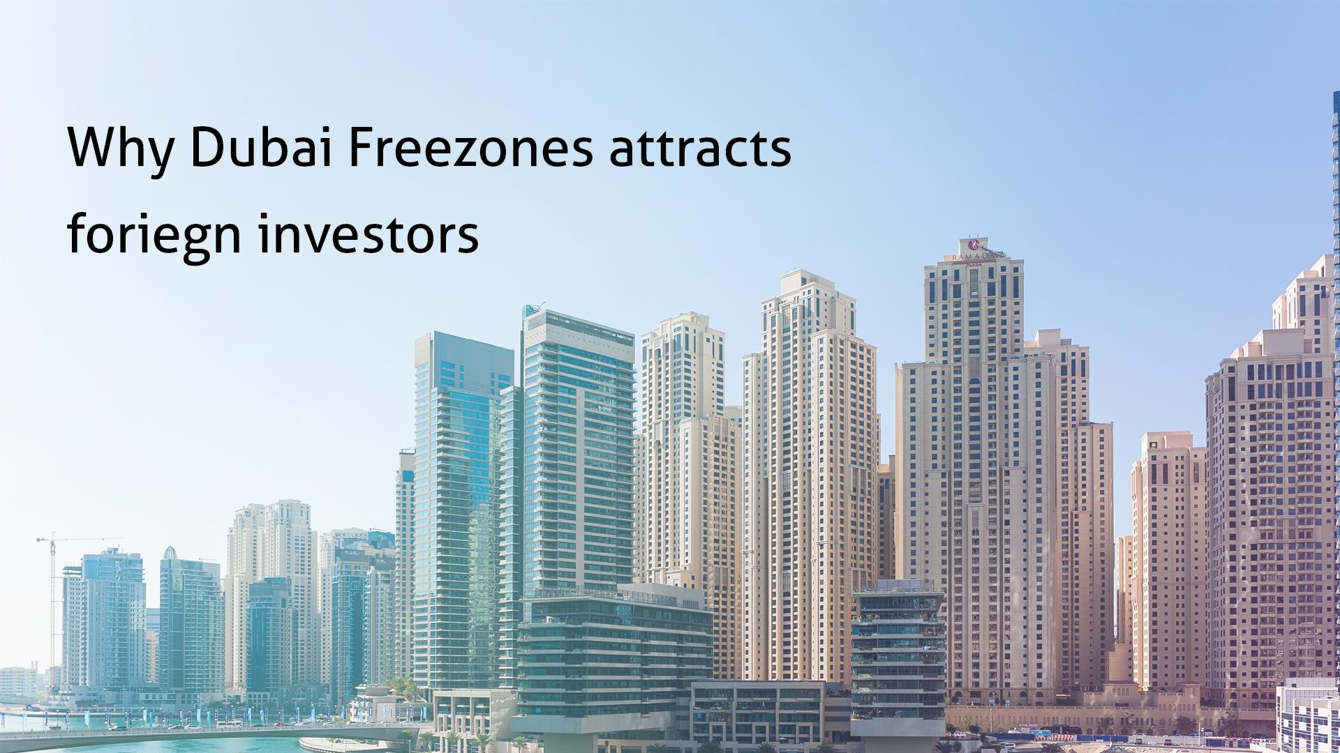 Why Dubai Freezones attracts foriegn investors