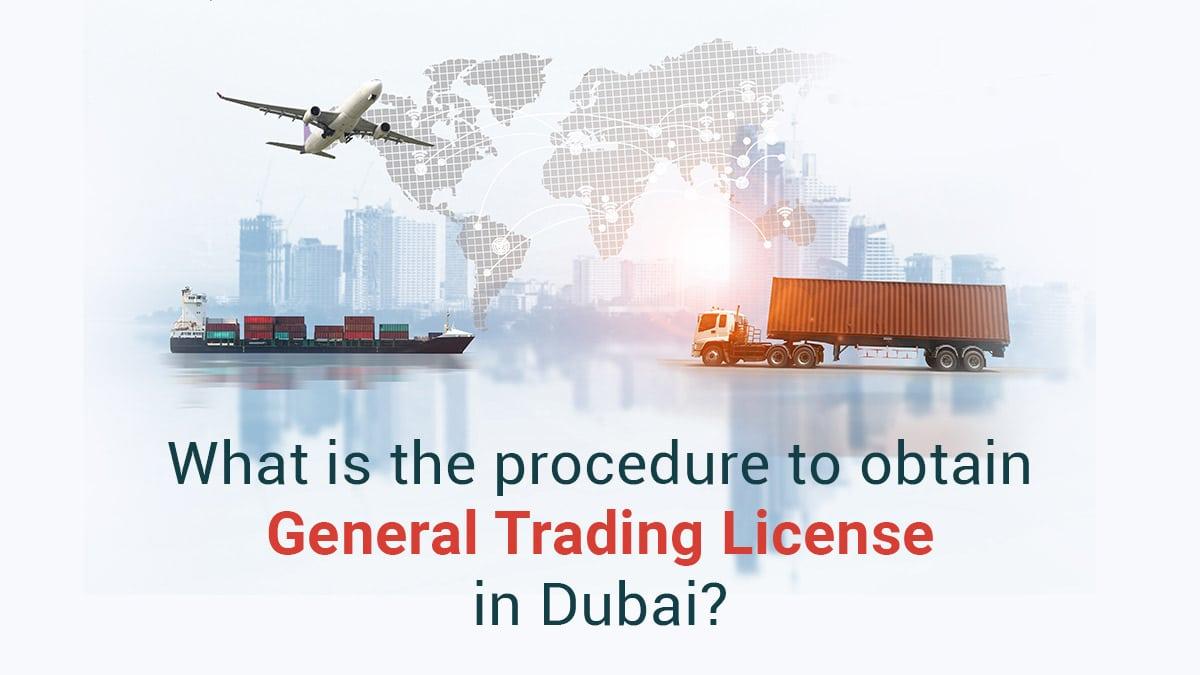 Procedure to obtain General Trading License in Dubai