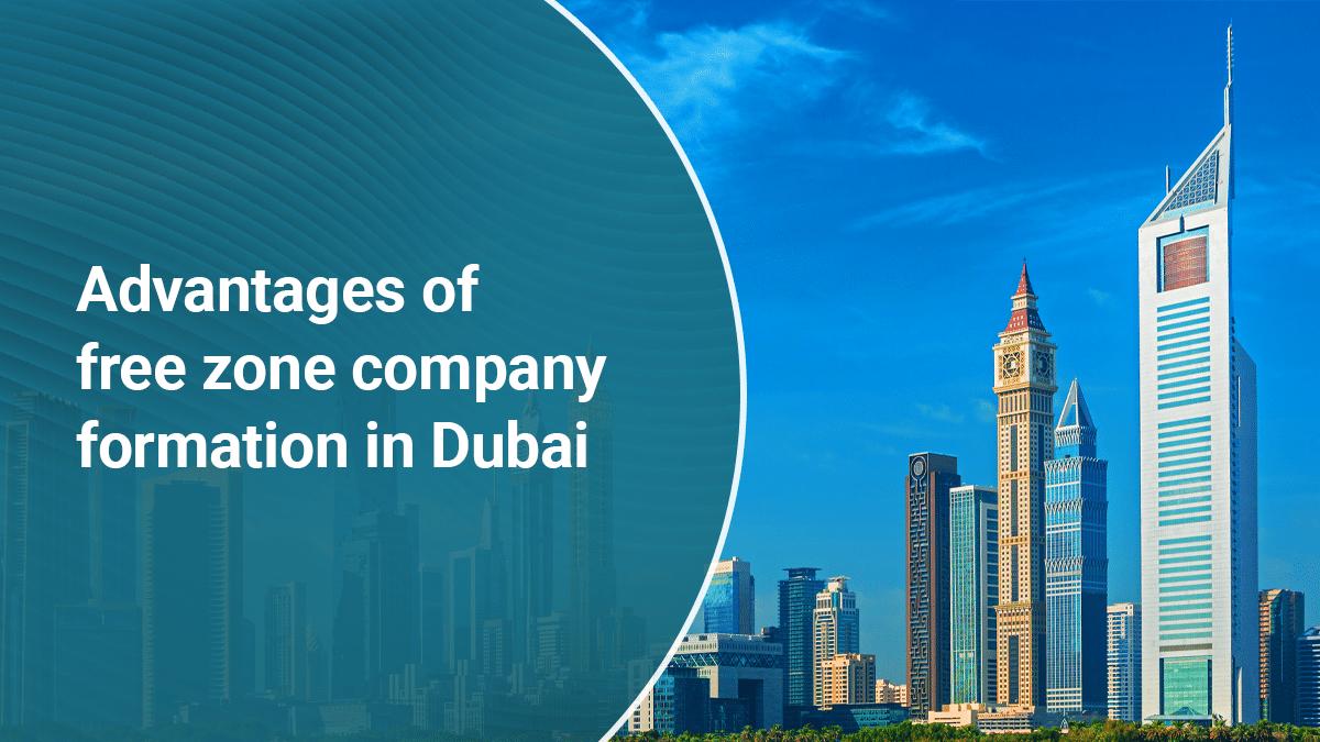 Advantages of free zone company formation in Dubai