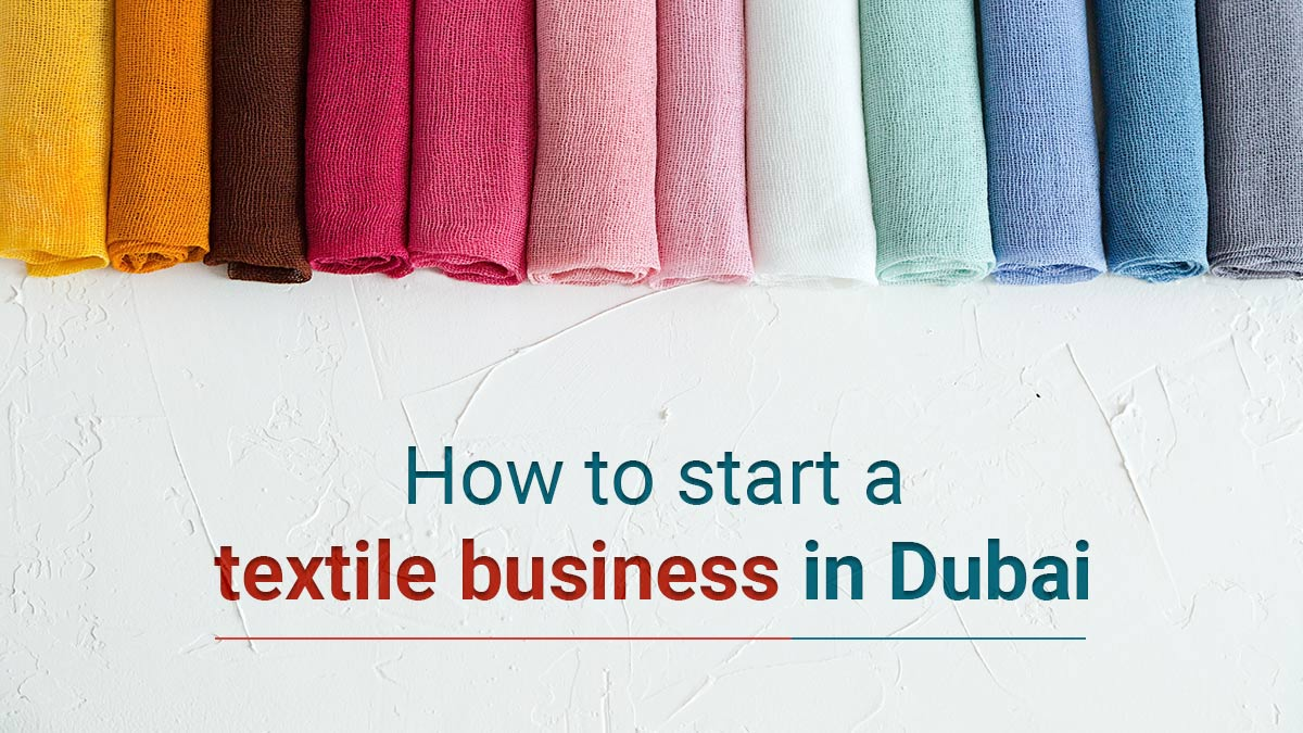 How to start a textile business in Dubai
